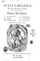Iulii Caesaris Scaligeri, uiri clarissimi, Poetices libri septem: 1., Historicus 2., Hyle 3., Idea 4., Parasceue 5., Criticus 6., Hypercriticus 7., Epinomis, ad Syluium filium
