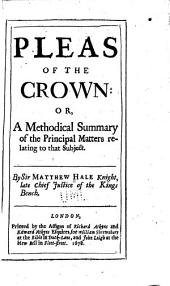 Pleas of the Crown: Or, A Methodical Summary of the Principal Matters Relating to that Subject