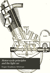 Motor-cycle principles and the light car: with explanations of the construction and operation of those parts of motor cycles, cycle cars and the Ford car that differ from automobile practice, and chapters on care and maintenance, and on the location and remedy of trouble
