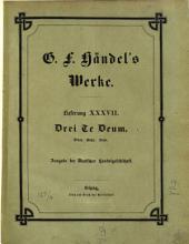 Georg Friedrich Händel's Werke: Drei Te Deum, Band 37
