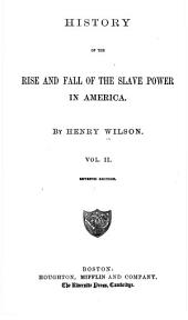 History of the Rise and Fall of the Slave Power in America: Volume 2