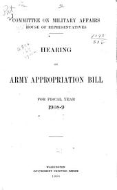 Hearing on Army Appropriation Bill for Fiscal Year 1908-9 [January 14-31, 1908]