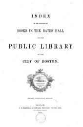 Index to the Catalogue of Books in the Bates Hall of the Public Library of the City of Boston