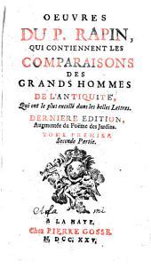 Oeuvres du p. Rapin, qui contiennent les comparaisons des grands hommes de l'antiquité, qui ont le plus excellé dans les belles lettres. Tome premier °-troisieme!: Volume1