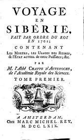 Voyage en Sibérie, fait par ordre du roi en 1761: contenant les moeurs, les usages des Russes, & l'état actuel de cette puissance; &c