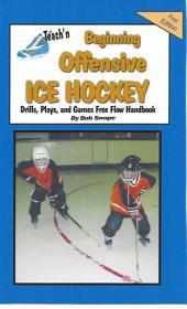 Teach'n Beginning Offensive Ice Hockey Drills, Plays, and Games Free Flow Handbook