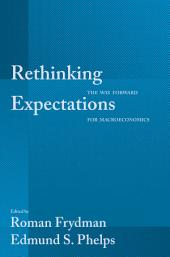 Rethinking Expectations: The Way Forward for Macroeconomics