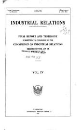Industrial relations: final report and testimony, Volume 4