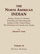 The North American Indian Volume 16   The Tiwa  The Keres PDF