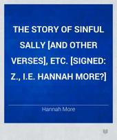 The Story of Sinful Sally [and Other Verses], Etc. [Signed: Z., I.e. Hannah More?]