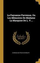 La Paysanne Parvenue Ou Les Memoires De Madame la Marquise de L. V.