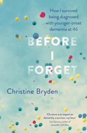 Before I Forget: How I Survived a Diagnosis of Younger-Onset Dementia