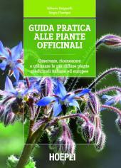 Guida pratica alle piante officinali: Osservare, riconoscere e utilizzare le piů diffuse piante medicinali italiane ed europee