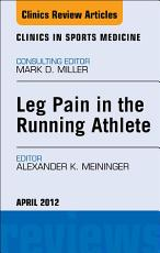 Leg Pain in the Running Athlete  An Issue of Clinics in Sports Medicine   E Book PDF