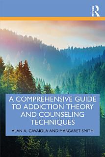 A Comprehensive Guide to Addiction Theory and Counseling Techniques Book