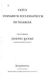 Vetus hymnarium ecclesiasticum Hungariae