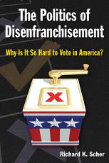 The Politics of Disenfranchisement  Why is it So Hard to Vote in America  PDF