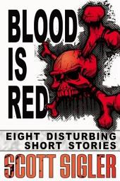 Blood is Red: The Color Series: a collection of Scott Sigler Short Stories