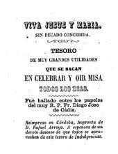 Tesoro de muy grandes utilidades que se sacan en celebrar y oir misa todos los dias: fué hallado entre los papeles del muy R.P.Fr. Diego José de Cádiz