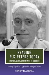 Reading R. S. Peters Today: Analysis, Ethics, and the Aims of Education