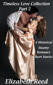 Timeless Love Collection Part 2: 4 Historical Steamy Romance Short Stories