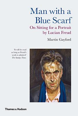 Man with a Blue Scarf  On Sitting for a Portrait by Lucian Freud