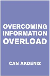 Overcoming Information Overload: We need to start doing something about it right now, before we drown in this flood of irrelevant data