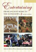 Entertaining from Ancient Rome to the Super Bowl  An Encyclopedia  2 volumes  PDF