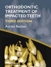 Orthodontic Treatment of Impacted Teeth: Edition 3