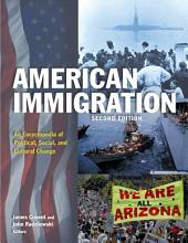 American Immigration: An Encyclopedia of Political, Social, and Cultural Change: An Encyclopedia of Political, Social, and Cultural Change, Edition 2