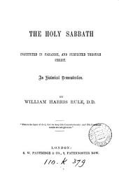 The Holy Sabbath: Instituted in Paradise, and Perfected Through Christ, an Historical Demonstration