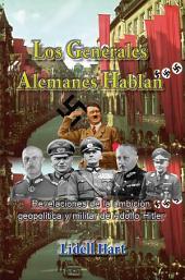Los generales alemanes hablan: Revelaciones de la ambicion geopolitica y militar de Hitler
