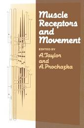 Muscle Receptors and Movement: Proceedings of a Symposium held at the Sherrington School of Physiology, St Thomas's Hospital Medical School, London, on July 8th and 9th, 1980