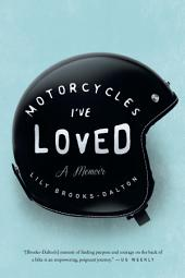 Motorcycles I've Loved: A Memoir