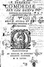 P. Terentii Comoediae Sex: Iam Denuo Scholiis Illustratae atq[ue] caeteris multo castigatiores
