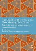 The Condition  Improvement and Town Planning of the City of Calcutta and Contiguous Areas PDF