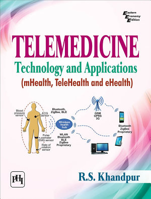 TELEMEDICINE TECHNOLOGY AND APPLICATIONS (MHEALTH, TELEHEALTH AND EHEALTH)