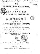 Le Prédestinatianisme, ou les Hérésies sur la prédestination et la réprobation, traité historique et théologique... par le R. P. Jean-Baptiste Du Chesne