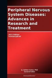 Peripheral Nervous System Diseases: Advances in Research and Treatment: 2011 Edition: ScholarlyBrief