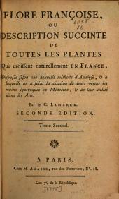 Flore franc̦oise: ou, Description succinte [sic] de toutes les plantes qui croissent naturellement en France, disposée selon une nouvelle méthode d'analyse, & à laquelle on a joint la citation de leurs vertus les moins équivoques en médecine, & de leur utilité dans les arts, Volume1