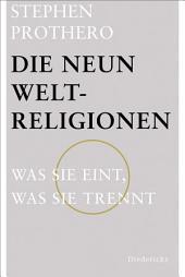 Die neun Weltreligionen: Was sie eint, was sie trennt