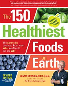 The 150 Healthiest Foods on Earth  Revised Edition Book