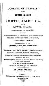 Journal of Travels in the United States of North America, and in Lower Canada, Performed in the Year 1817: Containing Particulars Relating to the Prices of Land and Provisions, Remarks on the Country and People, Interesting Anecdotes, and an Account of the Commerce, Trade, and Present State of Washington, New York, Philadelphia, Boston, Baltimore, Albany, Cincinnati, Pittsburgh, Lexington, Quebec, Montreal, &c. ; to which are Added a Description of Ohio, Indiana, Illinois, and Missouri, and a Variety of Other Useful Information ; with a New Coloured Map, Delineating All the States and Territories