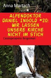 Alpendoktor Daniel Ingold #20: Wir lassen unsere Kirche nicht im Stich: Cassiopeiapress Bergroman