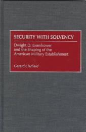 Security with Solvency: Dwight D. Eisenhower and the Shaping of the American Military Establishment