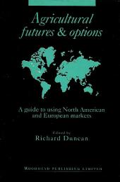 Agricultural Futures and Options: A Guide to Using North American and European Markets