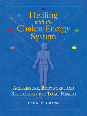 Healing with the Chakra Energy System