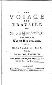 The voiage and travaile of Sir John Maundeville, kt. which treateth of the way to Hierusalem: and of marvayles of Inde, with other ilands and countryes; now publish'd entire from an original ms. in the Cotton library