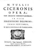 M. Tullii Ciceronis opera, 7: cum delectu commentariorum, in usum serenissimi delphini