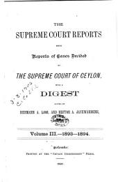 The Supreme Court Reports: Being Reports of Cases Decided by the Supreme Court of Ceylon, with a Digest ..., Volume 3